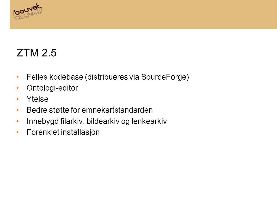 ZTM 2.5 •Felles kodebase (distribueres via SourceForge) •Ontologi-editor •Ytelse •Bedre støtte for emnekartstandarden •Innebygd filarkiv, bildearkiv og lenkearkiv •Forenklet installasjon