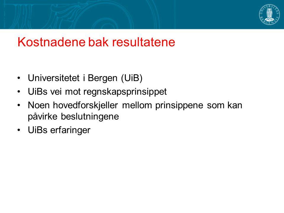Kostnadene bak resultatene •Universitetet i Bergen (UiB) •UiBs vei mot regnskapsprinsippet •Noen hovedforskjeller mellom prinsippene som kan påvirke b