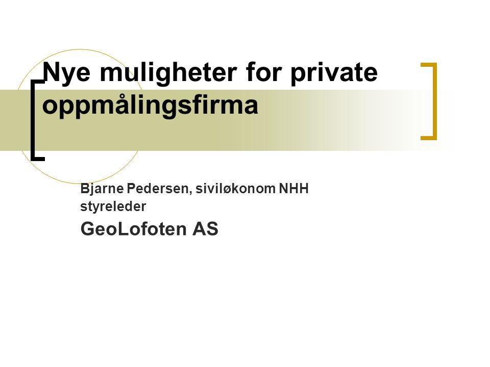 Nye muligheter for private oppmålingsfirma Bjarne Pedersen, siviløkonom NHH styreleder GeoLofoten AS