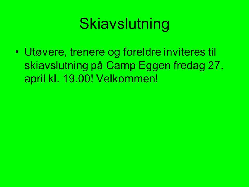 Skiavslutning •Utøvere, trenere og foreldre inviteres til skiavslutning på Camp Eggen fredag 27.
