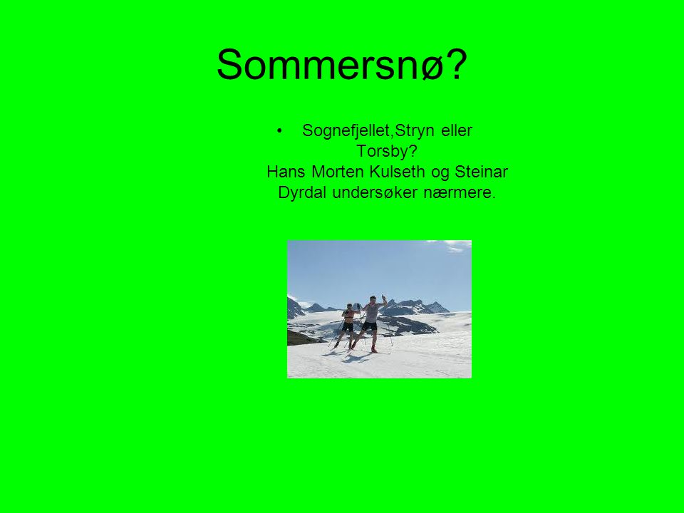 Sommersnø.•Sognefjellet,Stryn eller Torsby.