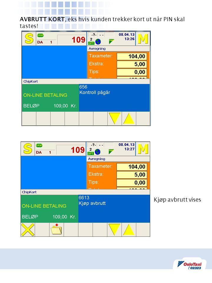 Kjøp avbrutt vises AVBRUTT KORT, eks hvis kunden trekker kort ut når PIN skal tastes!