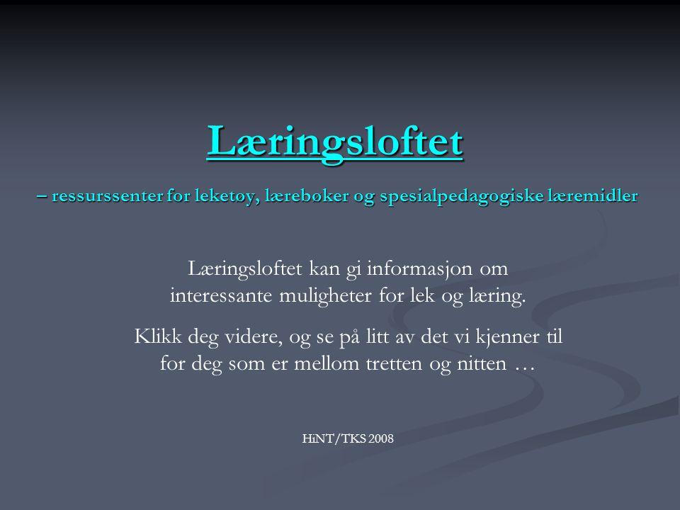 Læringsloftet Læringsloftet – ressurssenter for leketøy, lærebøker og spesialpedagogiske læremidler Læringsloftet Læringsloftet kan gi informasjon om interessante muligheter for lek og læring.