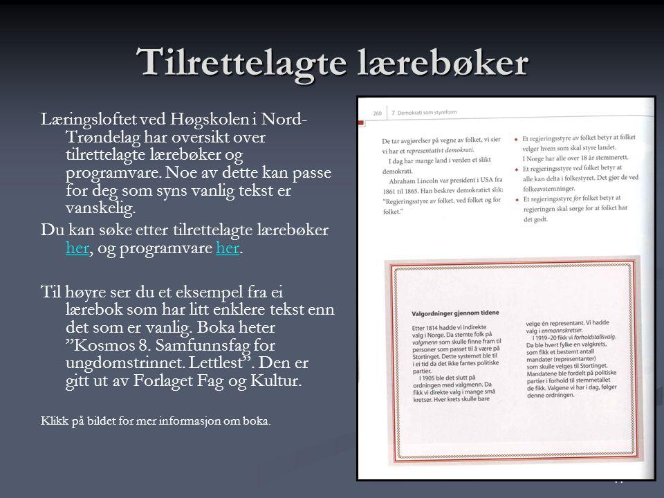 11 Tilrettelagte lærebøker Læringsloftet ved Høgskolen i Nord- Trøndelag har oversikt over tilrettelagte lærebøker og programvare.