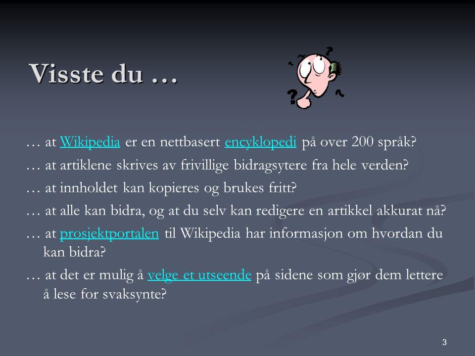 3 Visste du … … at Wikipedia er en nettbasert encyklopedi på over 200 språk?Wikipediaencyklopedi … at artiklene skrives av frivillige bidragsytere fra hele verden.