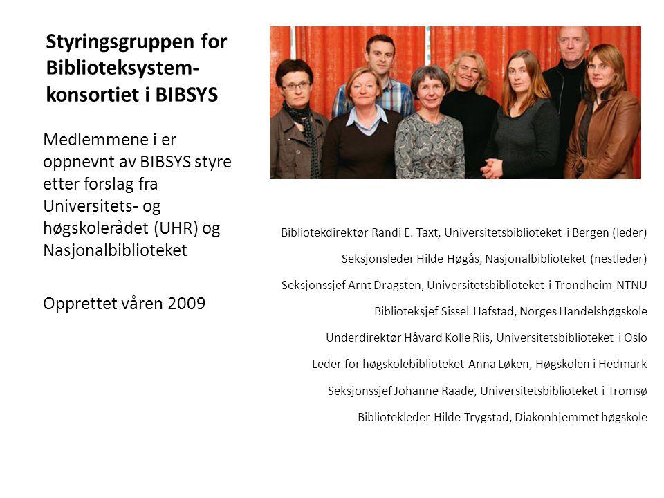 Styringsgruppen for Biblioteksystem- konsortiet i BIBSYS Medlemmene i er oppnevnt av BIBSYS styre etter forslag fra Universitets- og høgskolerådet (UHR) og Nasjonalbiblioteket Opprettet våren 2009 Bibliotekdirektør Randi E.