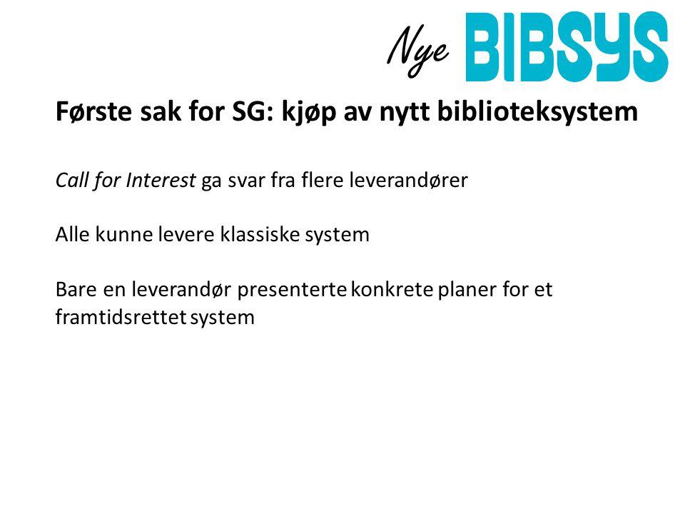 Nye Første sak for SG: kjøp av nytt biblioteksystem Call for Interest ga svar fra flere leverandører Alle kunne levere klassiske system Bare en leverandør presenterte konkrete planer for et framtidsrettet system