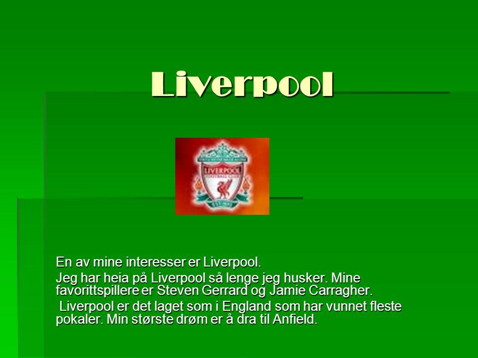 Liverpool En av mine interesser er Liverpool. Jeg har heia på Liverpool så lenge jeg husker.