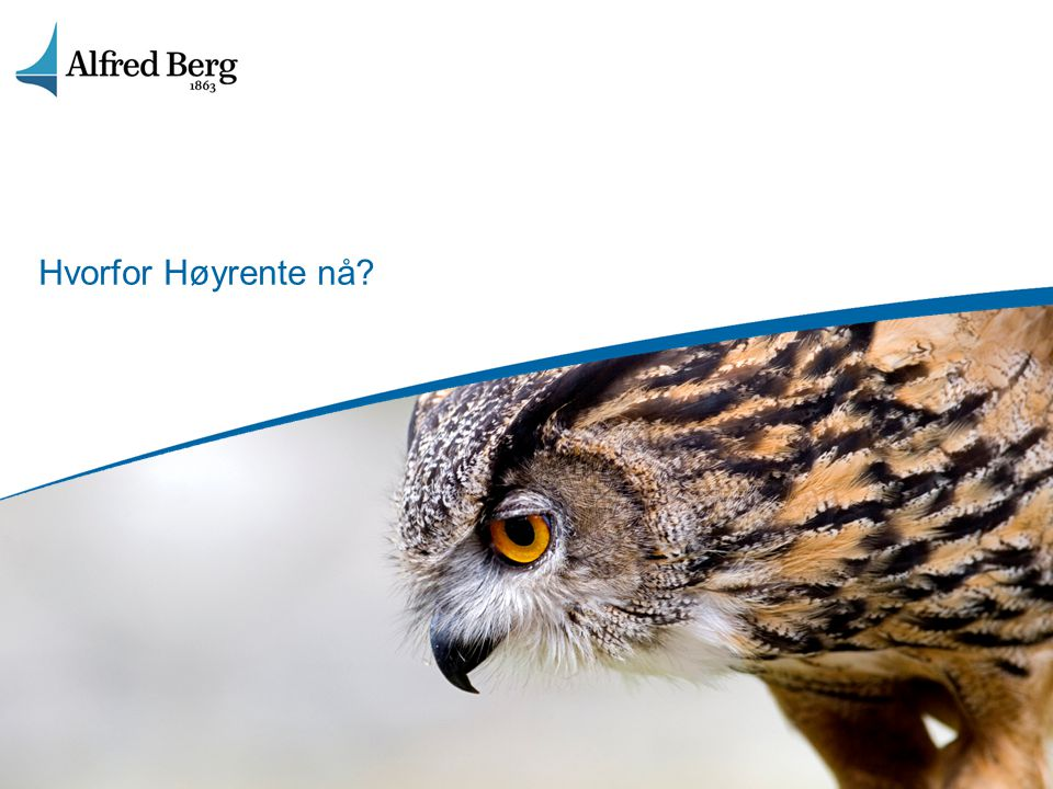 28 Oppsummering – Alfred Berg Høyrente Hvorfor nå.