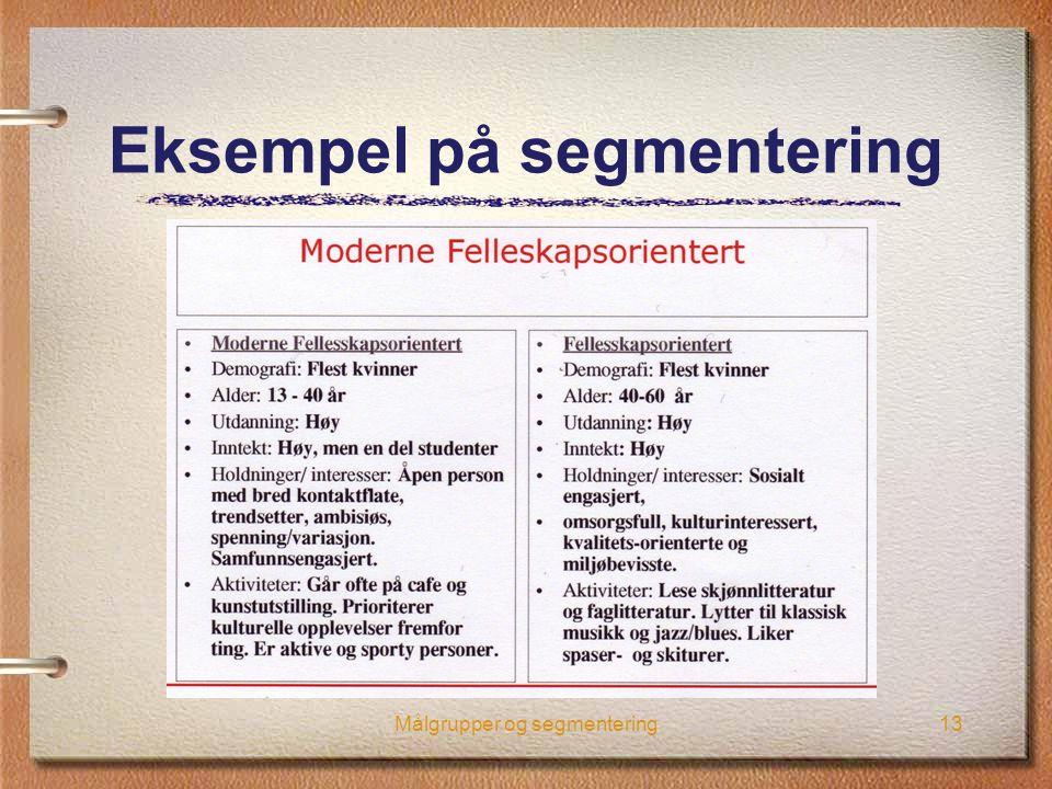 Målgrupper og segmentering13 Eksempel på segmentering