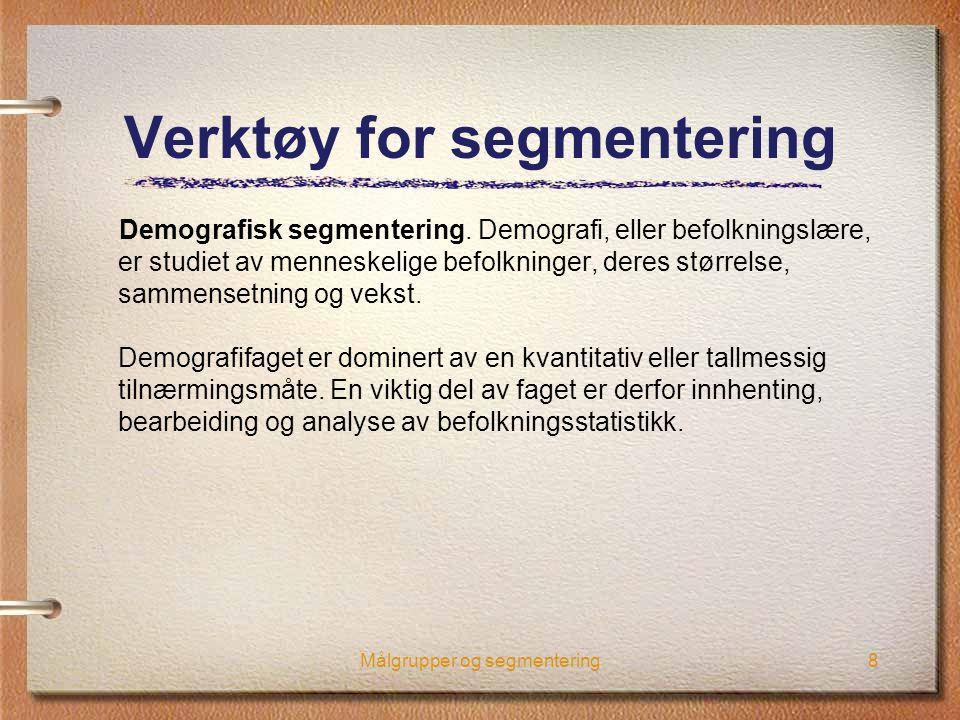 8 Verktøy for segmentering Demografisk segmentering. Demografi, eller befolkningslære, er studiet av menneskelige befolkninger, deres størrelse, samme