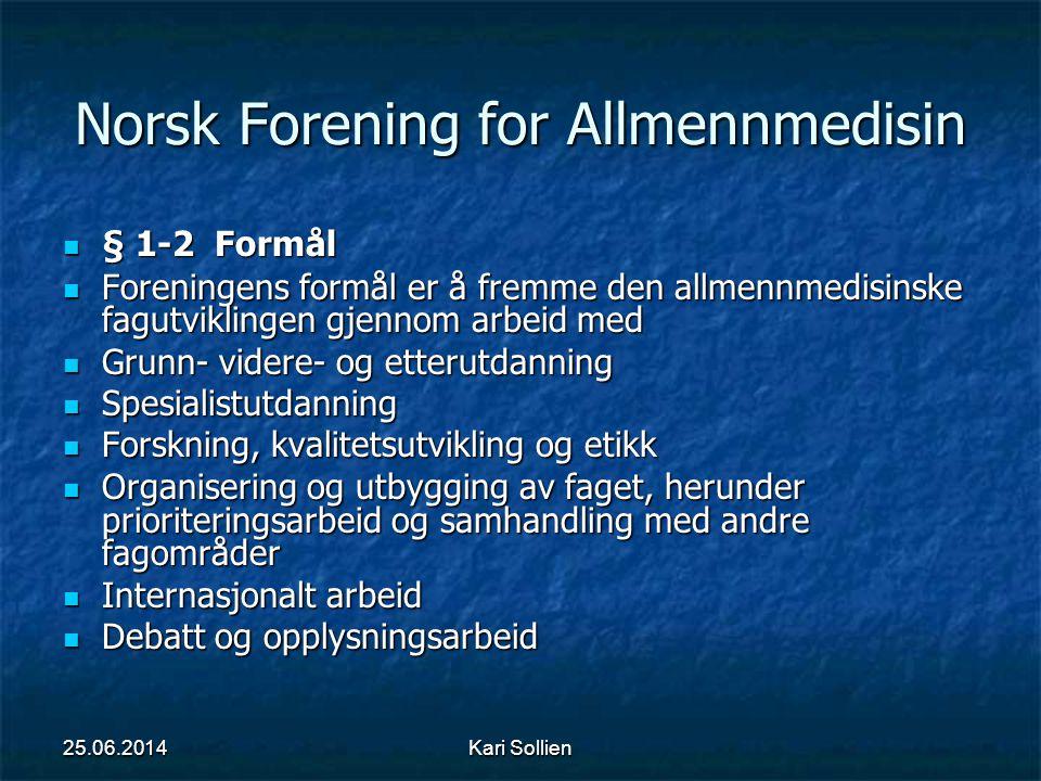 Kari Sollien Norsk Forening for Allmennmedisin  § 1-2 Formål  Foreningens formål er å fremme den allmennmedisinske fagutviklingen gjennom arbeid med