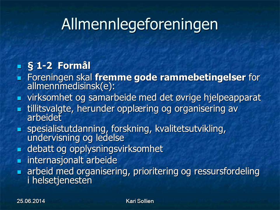 Kari Sollien Allmennlegeforeningen  § 1-2 Formål  Foreningen skal fremme gode rammebetingelser for allmennmedisinsk(e):  virksomhet og samarbeide m