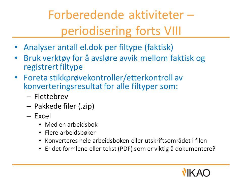 Forberedende aktiviteter – periodisering forts VIII • Analyser antall el.dok per filtype (faktisk) • Bruk verktøy for å avsløre avvik mellom faktisk o