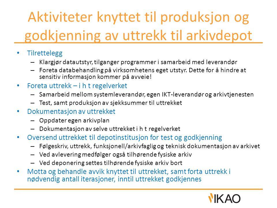 Aktiviteter knyttet til produksjon og godkjenning av uttrekk til arkivdepot • Tilrettelegg – Klargjør datautstyr, tilganger programmer i samarbeid med