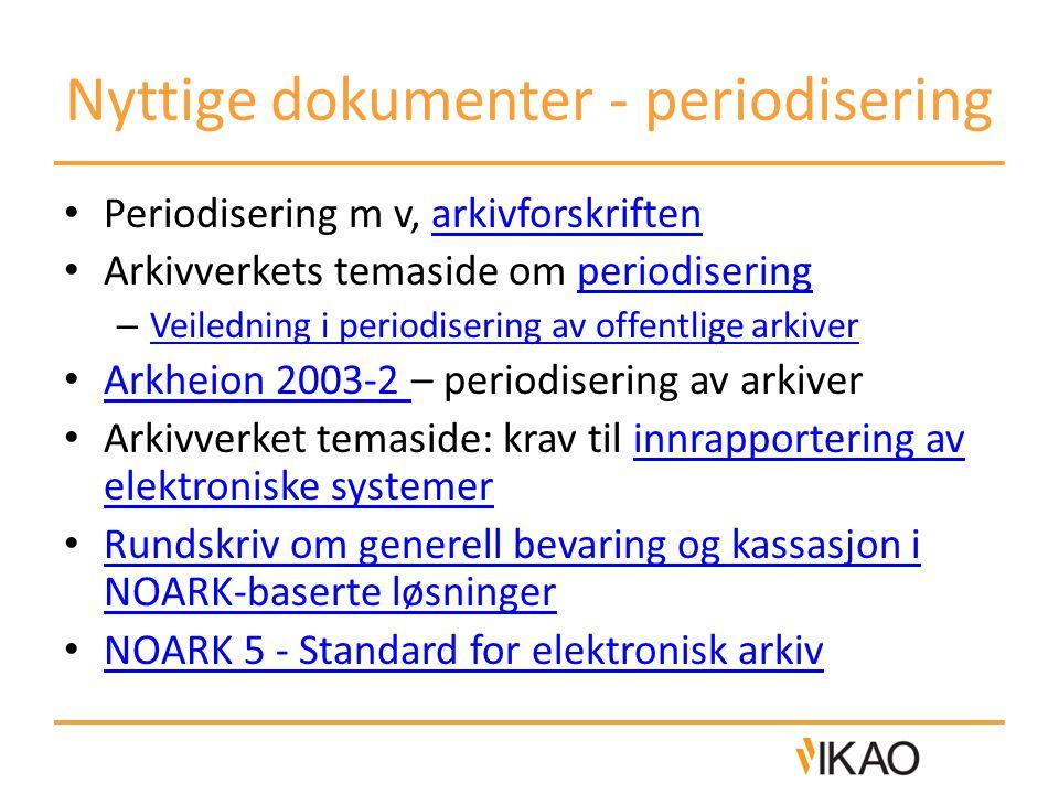 Nyttige dokumenter - periodisering • Periodisering m v, arkivforskriftenarkivforskriften • Arkivverkets temaside om periodiseringperiodisering – Veile