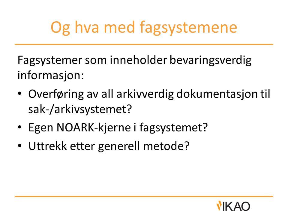Og hva med fagsystemene Fagsystemer som inneholder bevaringsverdig informasjon: • Overføring av all arkivverdig dokumentasjon til sak-/arkivsystemet.