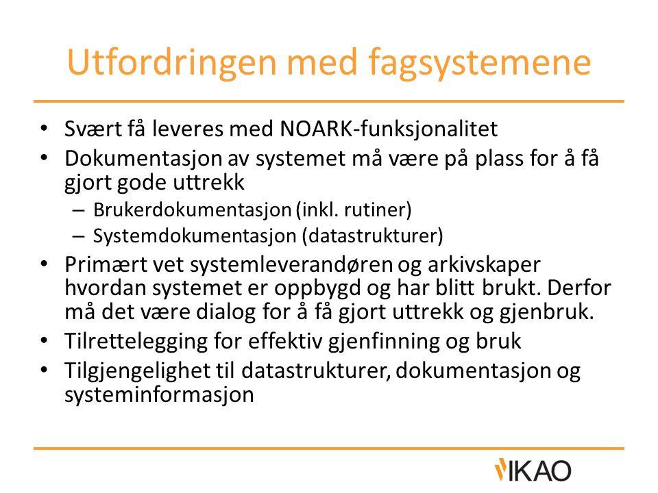 Utfordringen med fagsystemene • Svært få leveres med NOARK-funksjonalitet • Dokumentasjon av systemet må være på plass for å få gjort gode uttrekk – Brukerdokumentasjon (inkl.
