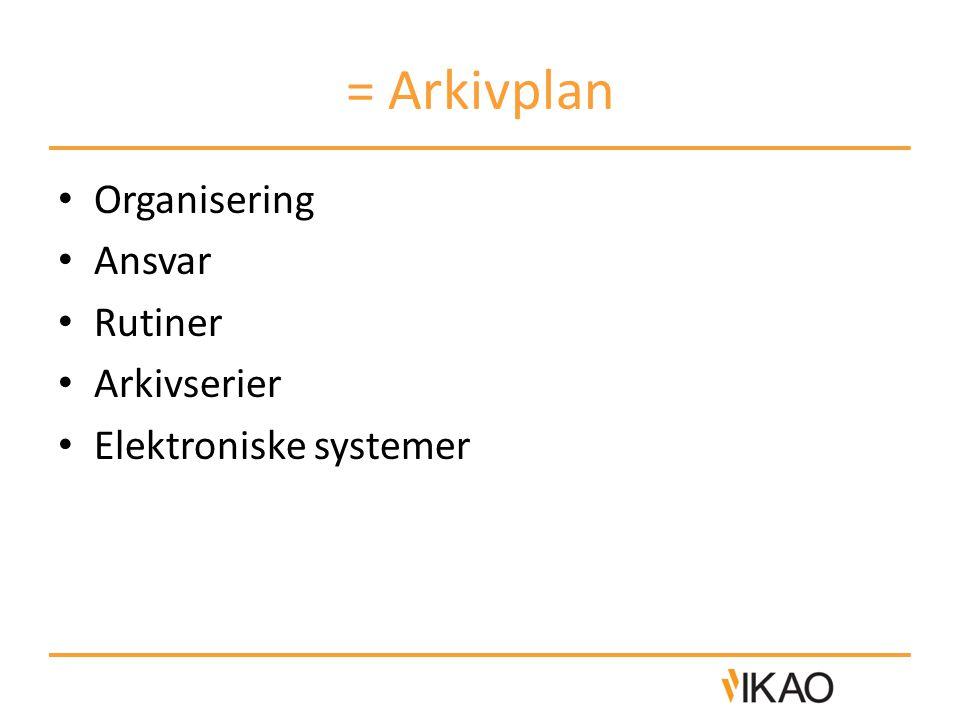= Arkivplan • Organisering • Ansvar • Rutiner • Arkivserier • Elektroniske systemer