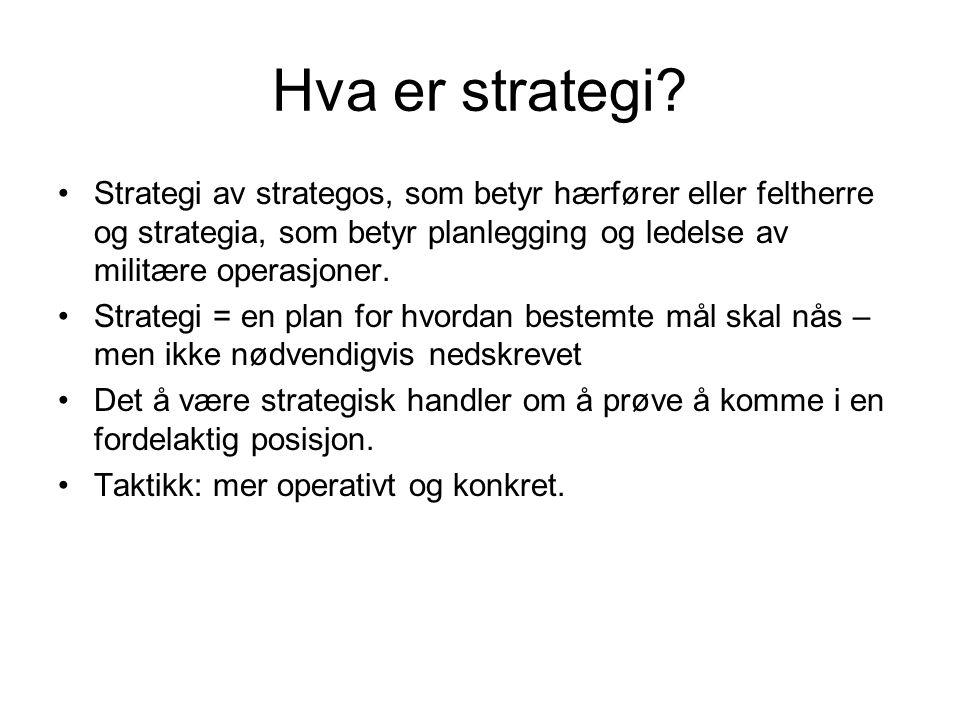 Hva er strategi? •Strategi av strategos, som betyr hærfører eller feltherre og strategia, som betyr planlegging og ledelse av militære operasjoner. •S