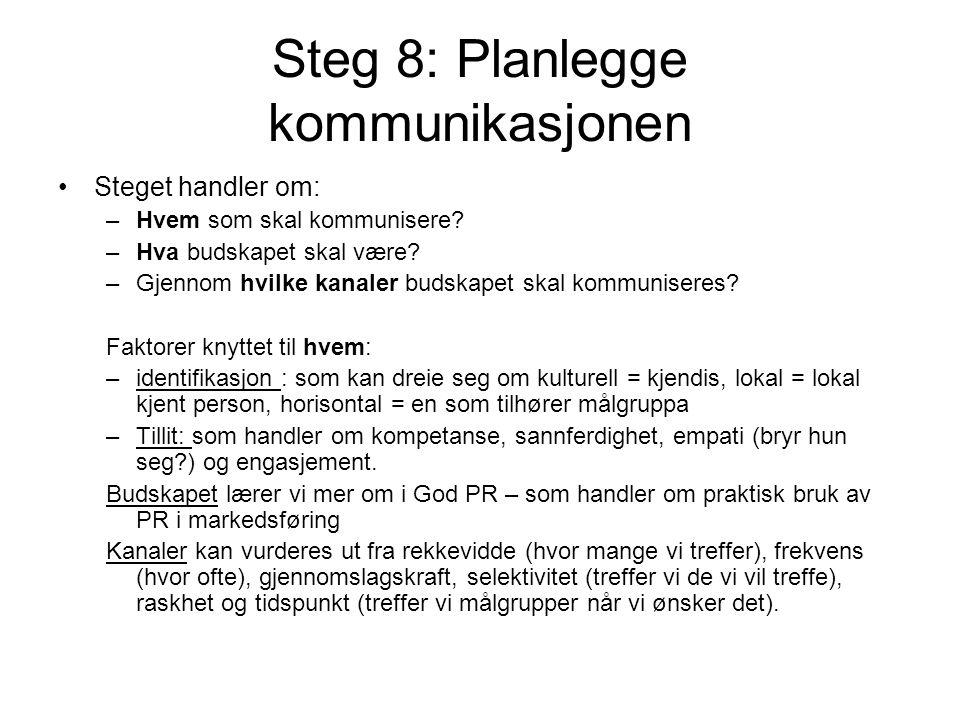 Steg 8: Planlegge kommunikasjonen •Steget handler om: –Hvem som skal kommunisere? –Hva budskapet skal være? –Gjennom hvilke kanaler budskapet skal kom
