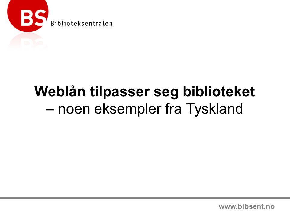 www.bibsent.no Weblån tilpasser seg biblioteket – noen eksempler fra Tyskland