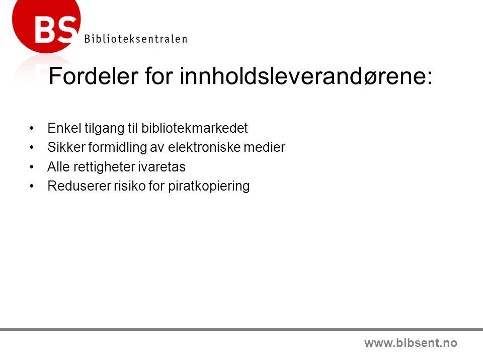 www.bibsent.no Fordeler for innholdsleverandørene: •Enkel tilgang til bibliotekmarkedet •Sikker formidling av elektroniske medier •Alle rettigheter ivaretas •Reduserer risiko for piratkopiering