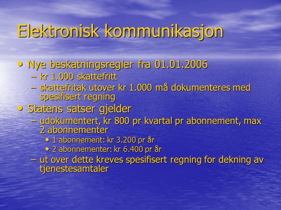 Elektronisk kommunikasjon • Nye beskatningsregler fra 01.01.2006 –kr 1.000 skattefritt –skattefritak utover kr 1.000 må dokumenteres med spesifisert r