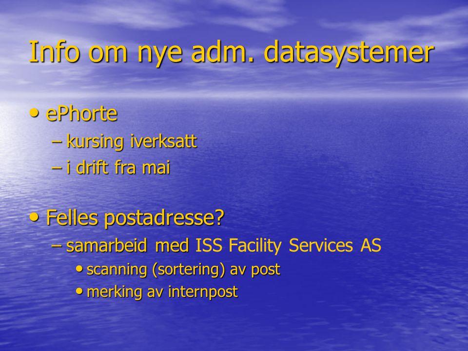 Info om nye adm.datasystemer • ePhorte –kursing iverksatt –i drift fra mai • Felles postadresse.