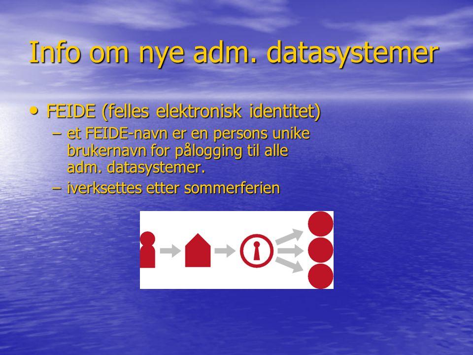 Info om nye adm. datasystemer • FEIDE (felles elektronisk identitet) –et FEIDE-navn er en persons unike brukernavn for pålogging til alle adm. datasys