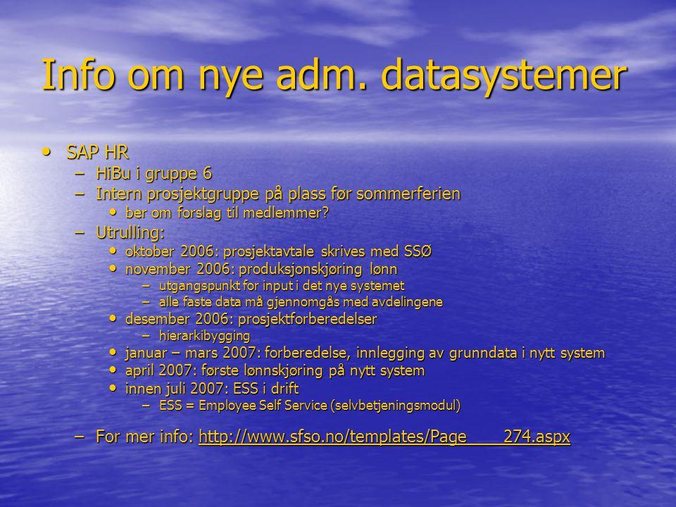 Info om nye adm. datasystemer • SAP HR –HiBu i gruppe 6 –Intern prosjektgruppe på plass før sommerferien • ber om forslag til medlemmer? –Utrulling: •