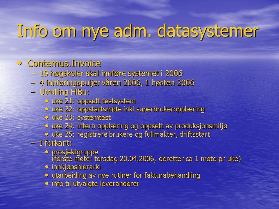 Info om nye adm. datasystemer • Contemus.Invoice –19 høgskoler skal innføre systemet i 2006 –4 innføringspuljer våren 2006, 1 høsten 2006 –Utrulling H