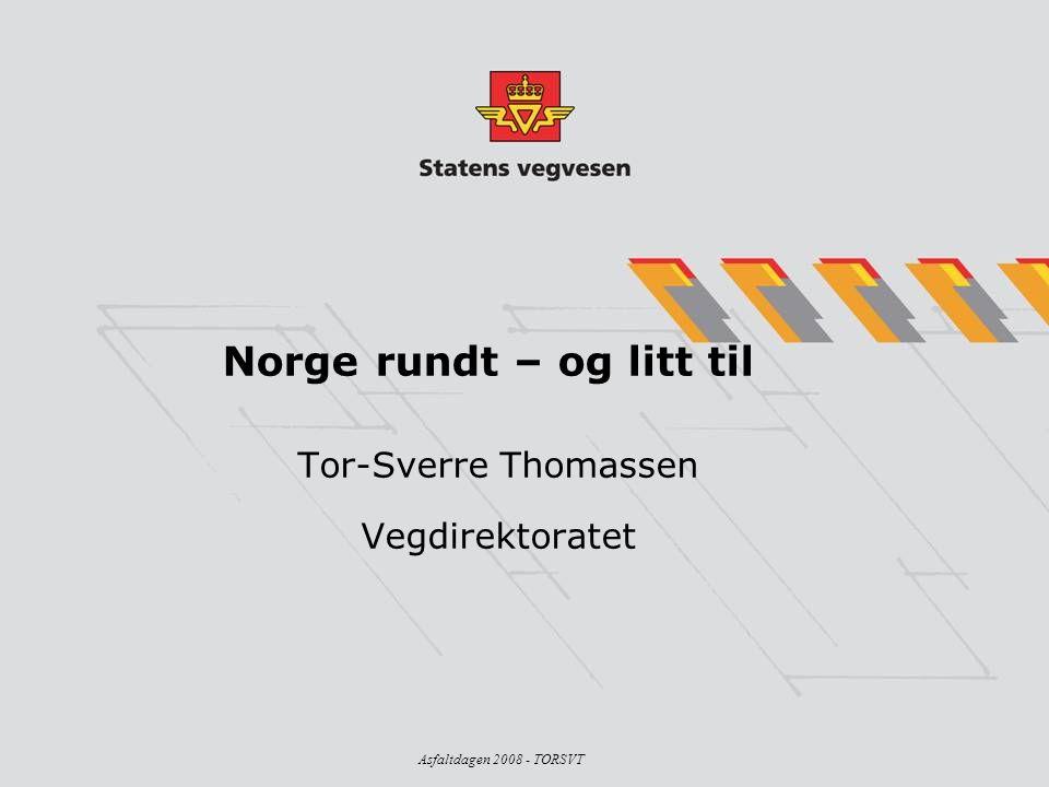 Asfaltdagen 2008 - TORSVT Norge rundt – og litt til Tor-Sverre Thomassen Vegdirektoratet