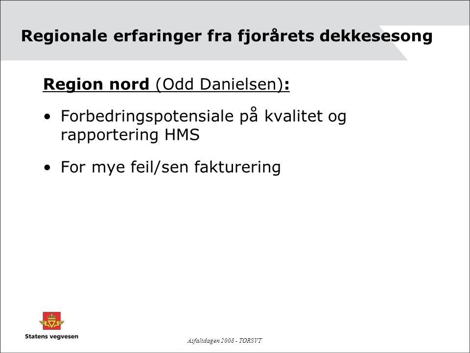 Asfaltdagen 2008 - TORSVT Regionale erfaringer fra fjorårets dekkesesong Region nord (Odd Danielsen): •Forbedringspotensiale på kvalitet og rapporteri
