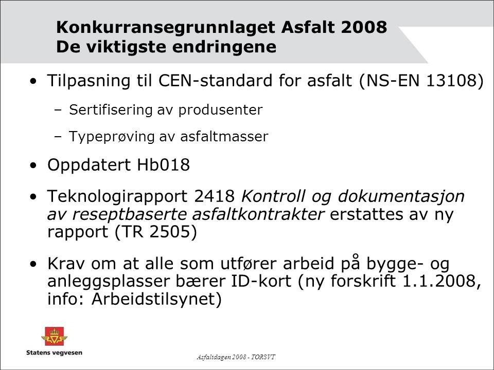 Asfaltdagen 2008 - TORSVT Konkurransegrunnlaget Asfalt 2008 De viktigste endringene •Tilpasning til CEN-standard for asfalt (NS-EN 13108) –Sertifiseri