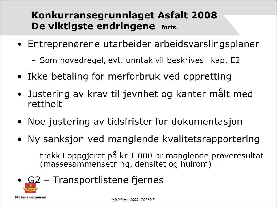 Asfaltdagen 2008 - TORSVT •Entreprenørene utarbeider arbeidsvarslingsplaner –Som hovedregel, evt. unntak vil beskrives i kap. E2 •Ikke betaling for me