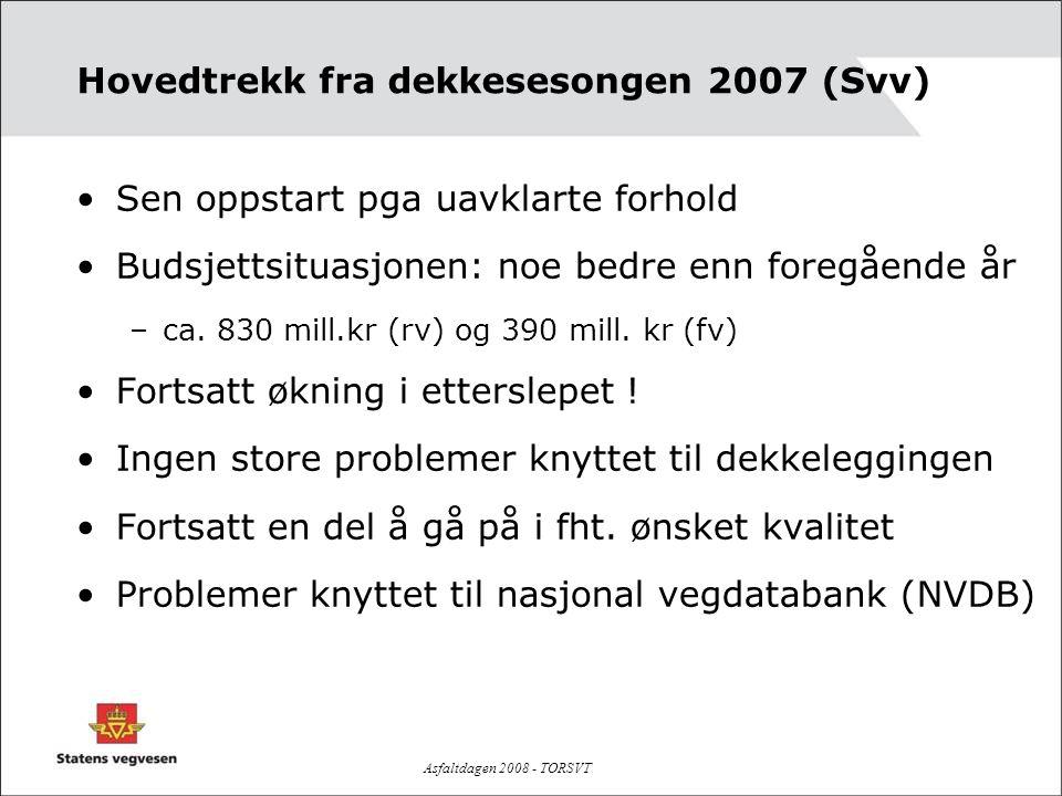 Asfaltdagen 2008 - TORSVT Hovedtrekk fra dekkesesongen 2007 (Svv) •Sen oppstart pga uavklarte forhold •Budsjettsituasjonen: noe bedre enn foregående å