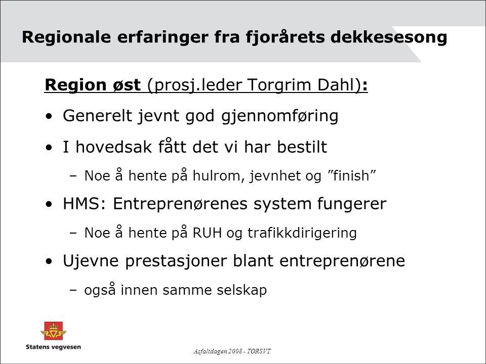 Asfaltdagen 2008 - TORSVT Regionale erfaringer fra fjorårets dekkesesong Region øst (prosj.leder Torgrim Dahl): •Generelt jevnt god gjennomføring •I h