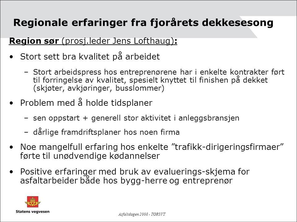 Asfaltdagen 2008 - TORSVT Regionale erfaringer fra fjorårets dekkesesong Region sør (prosj.leder Jens Lofthaug): •Stort sett bra kvalitet på arbeidet