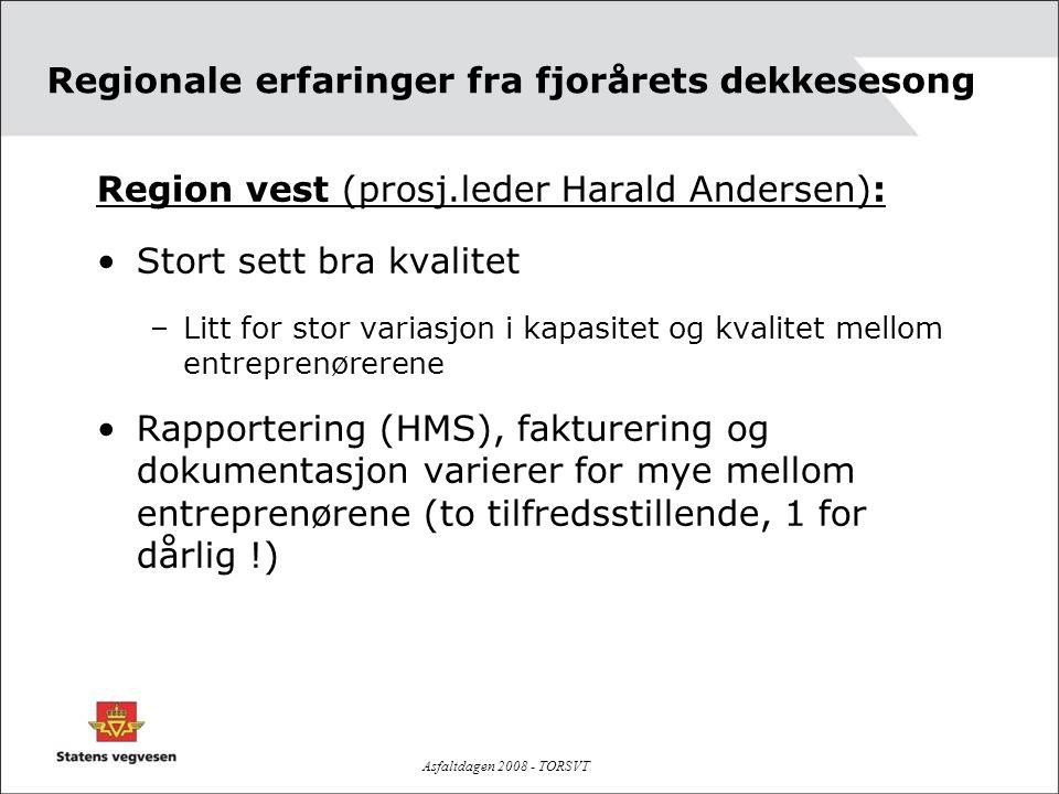 Asfaltdagen 2008 - TORSVT Regionale erfaringer fra fjorårets dekkesesong Region vest (prosj.leder Harald Andersen): •Stort sett bra kvalitet –Litt for