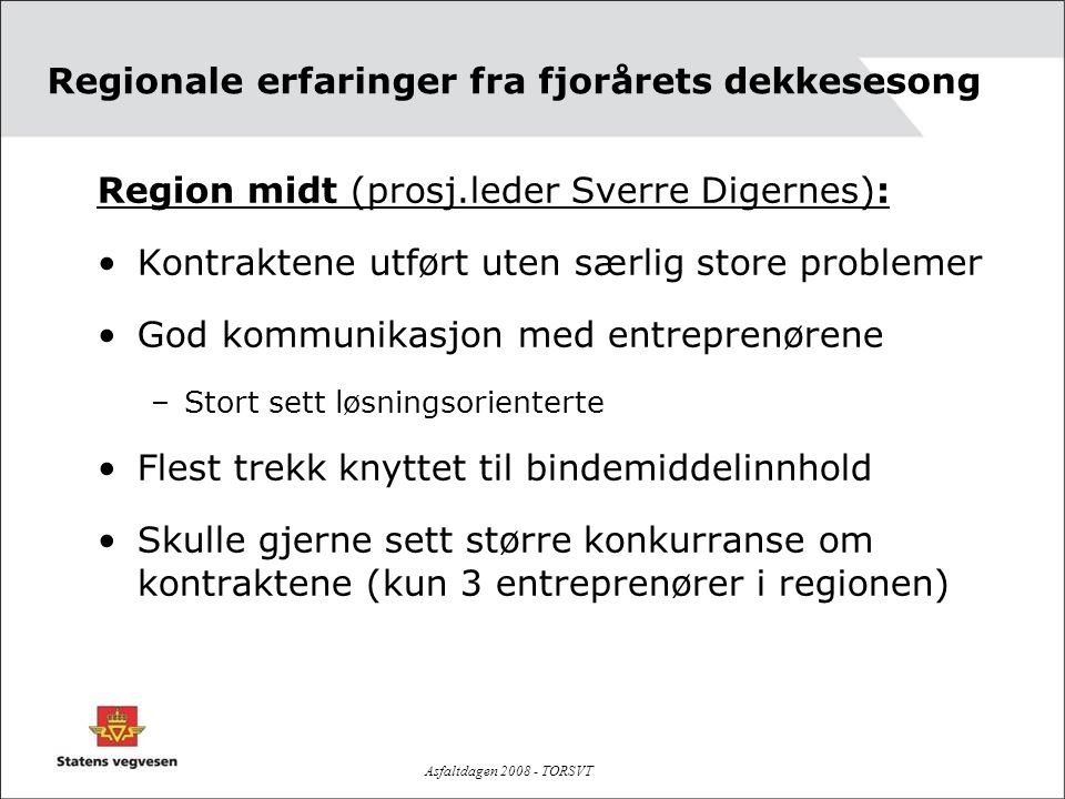 Asfaltdagen 2008 - TORSVT Regionale erfaringer fra fjorårets dekkesesong Region midt (prosj.leder Sverre Digernes): •Kontraktene utført uten særlig st