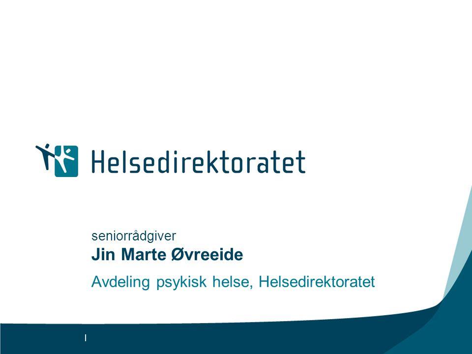 | seniorrådgiver Jin Marte Øvreeide Avdeling psykisk helse, Helsedirektoratet