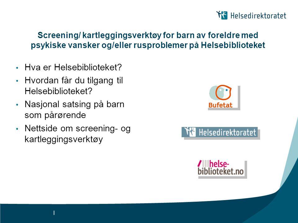 | Screening/ kartleggingsverktøy for barn av foreldre med psykiske vansker og/eller rusproblemer på Helsebiblioteket • Hva er Helsebiblioteket? • Hvor