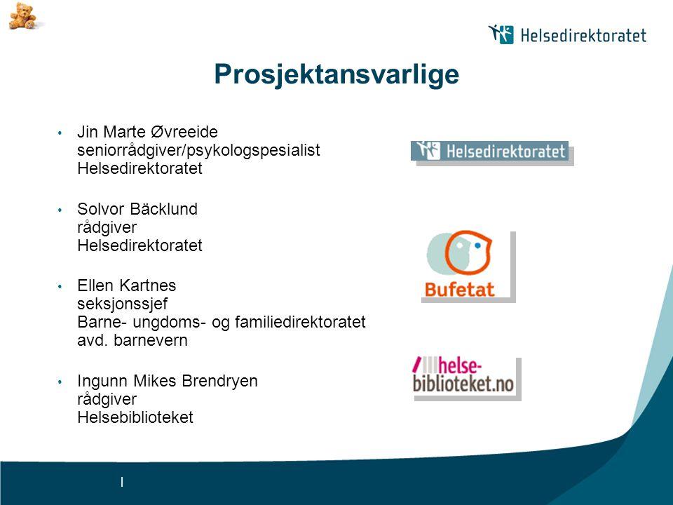 | Prosjektansvarlige • Jin Marte Øvreeide seniorrådgiver/psykologspesialist Helsedirektoratet • Solvor Bäcklund rådgiver Helsedirektoratet • Ellen Kar