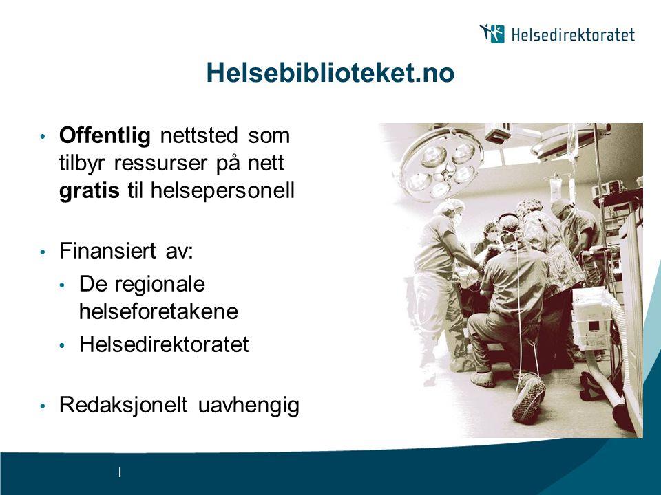 | Helsebiblioteket.no • Offentlig nettsted som tilbyr ressurser på nett gratis til helsepersonell • Finansiert av: • De regionale helseforetakene • He