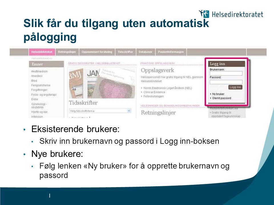 | Slik får du tilgang uten automatisk pålogging • Eksisterende brukere: • Skriv inn brukernavn og passord i Logg inn-boksen • Nye brukere: • Følg lenken «Ny bruker» for å opprette brukernavn og passord