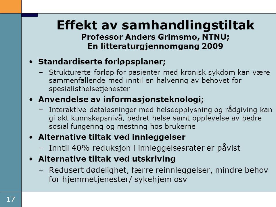 17 Effekt av samhandlingstiltak Professor Anders Grimsmo, NTNU; En litteraturgjennomgang 2009 •Standardiserte forløpsplaner; –Strukturerte forløp for