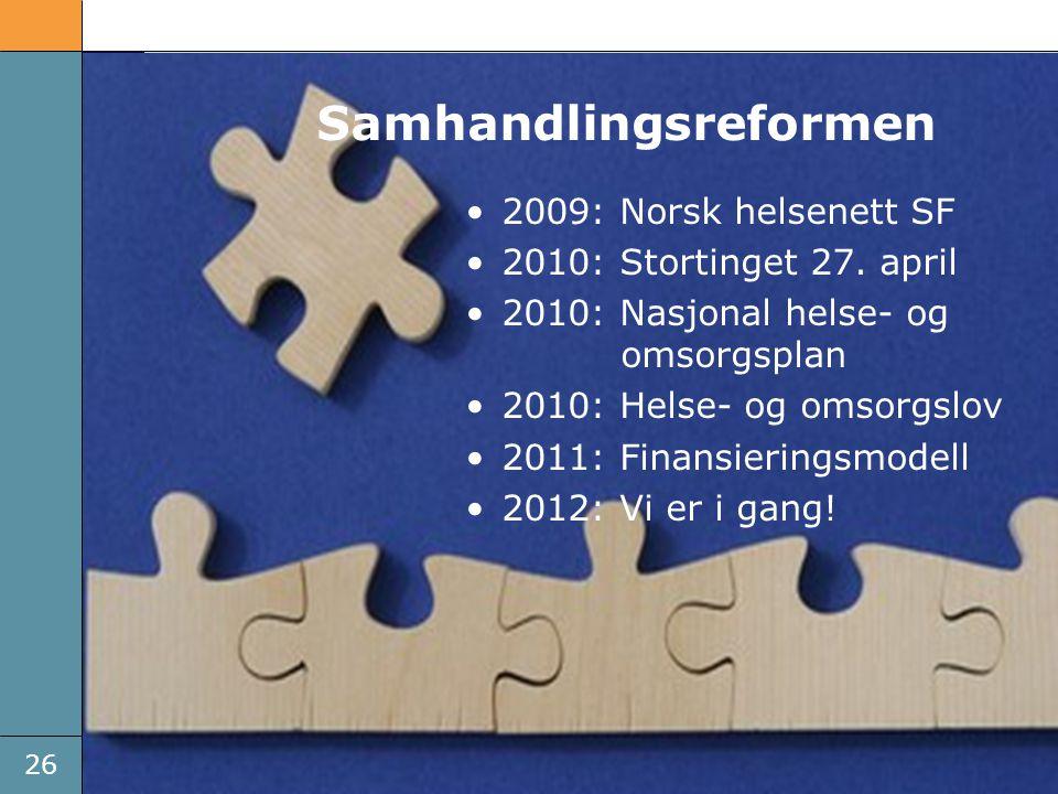 26 Brikkene faller på plass •2009: Norsk helsenett SF •2010: Stortinget 27. april •2010: Nasjonal helse- og omsorgsplan •2010: Helse- og omsorgslov •2
