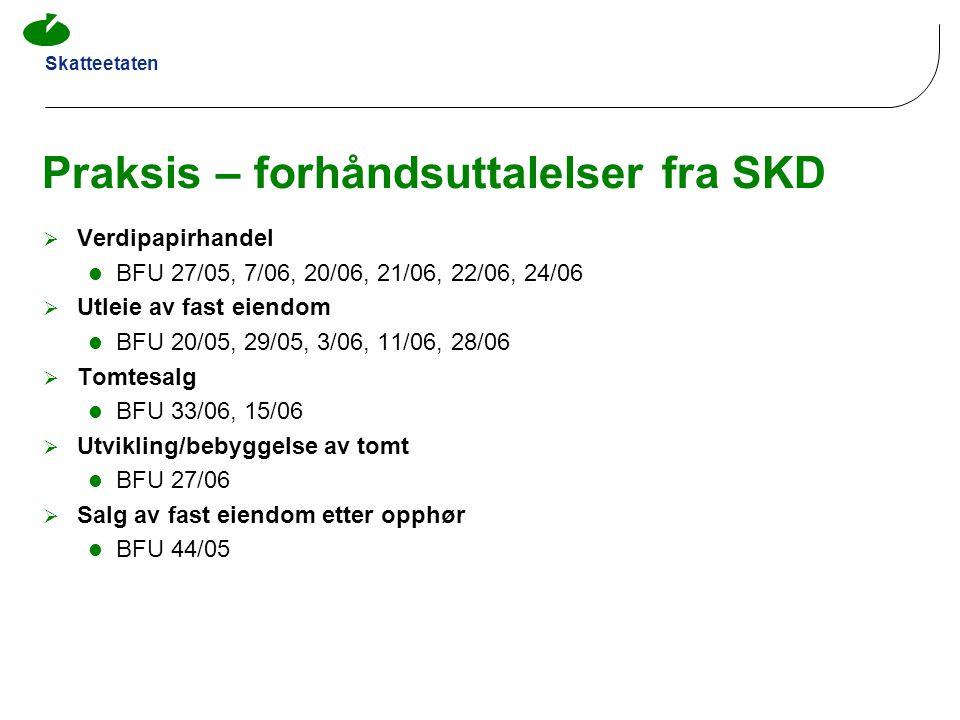 Skatteetaten Praksis – forhåndsuttalelser fra SKD  Verdipapirhandel  BFU 27/05, 7/06, 20/06, 21/06, 22/06, 24/06  Utleie av fast eiendom  BFU 20/0