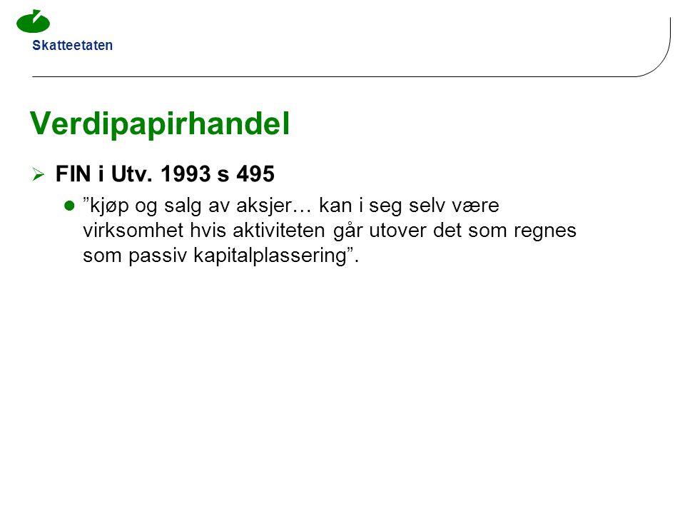 """Skatteetaten Verdipapirhandel  FIN i Utv. 1993 s 495  """"kjøp og salg av aksjer… kan i seg selv være virksomhet hvis aktiviteten går utover det som re"""